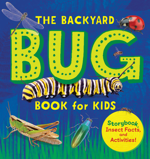 Backyard Bug Book for Kids: Storybook, Insect Facts, and Activities