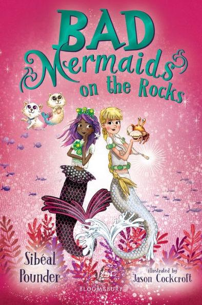 Bad Mermaids: On the Rocks