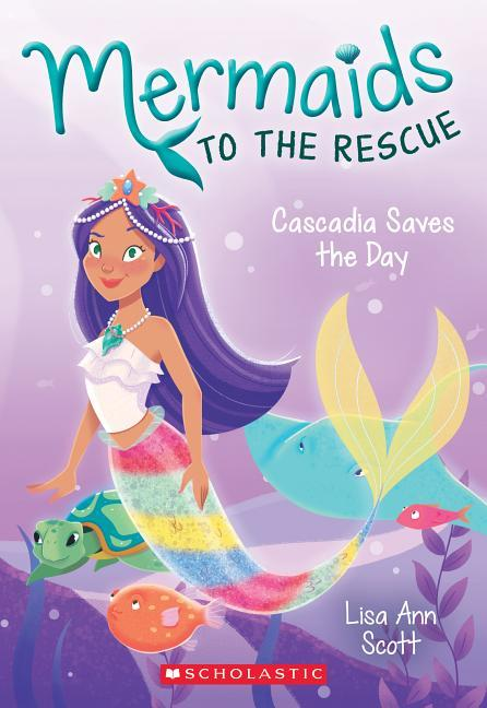 Cascadia Saves the Day (Mermaids to the Rescue #4), Volume 4