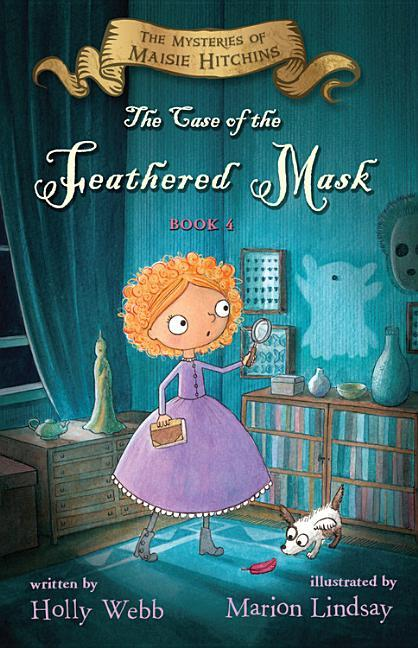 Case of the Feathered Mask, Volume 4: The Mysteries of Maisie Hitchins, Book 4