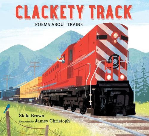Clackety Track: Poems about Trains