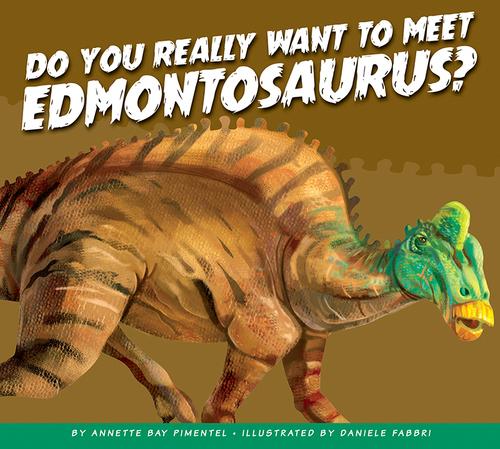 Do You Really Want to Meet Edmontosaurus?