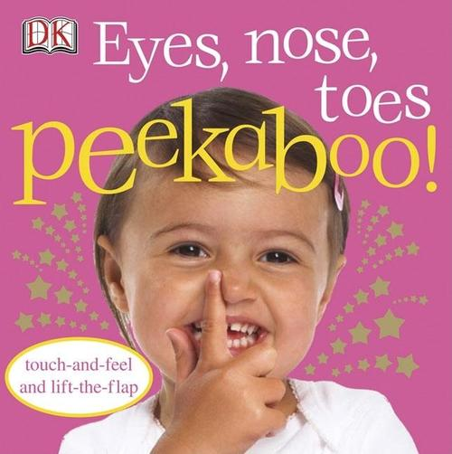 Eyes, Nose, Toes Peekaboo!: Touch-And-Feel and Lift-The-Flap