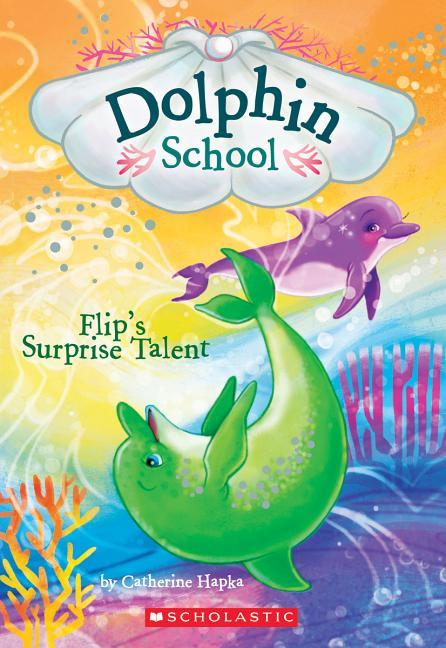 Flip's Surprise Talent (Dolphin School #4), Volume 4
