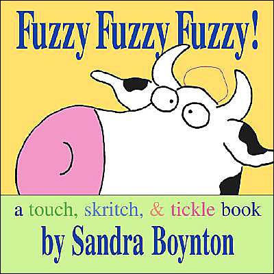 Fuzzy Fuzzy Fuzzy!: A Touch, Skritch, and Tickle Book