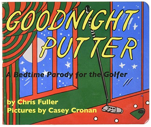 Goodnight Putter: A Bedtime Parody for the Golfer