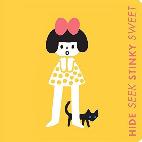 Hide Seek, Stinky Sweet: A Little Book of Opposites