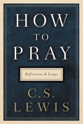 How to Pray: Reflections and Essays