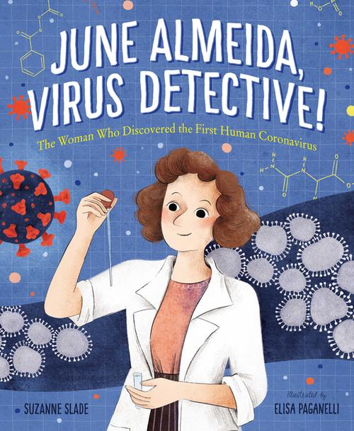 June Almeida, Virus Detective!: The Woman Who Discovered the First Human Coronavirus