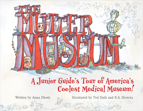 Mütter Museum: A Junior Guide's Tour of America's Coolest Medical Museum