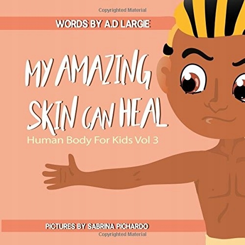 My Amazing Skin Can Heal: A Book about Boo-Boos, Bandages and Band AIDS