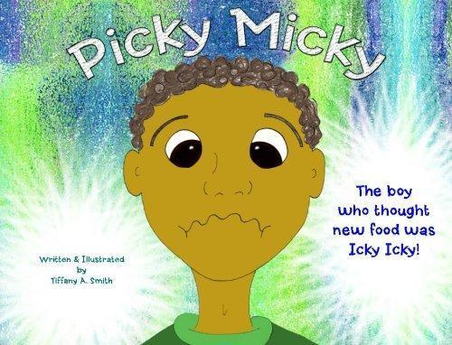 Picky Micky - The boy who thought new food was icky icky!