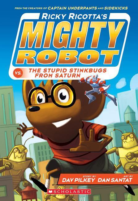Ricky Ricotta's Mighty Robot vs. the Stupid Stinkbugs from Saturn (Ricky Ricotta's Mighty Robot #6), Volume 6