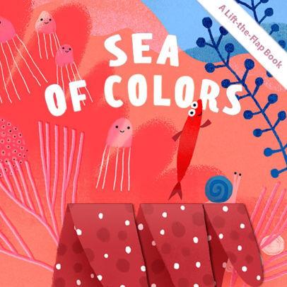 Sea of Colors: A Lift-the-Flap Book