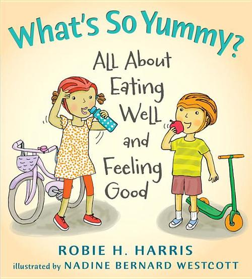 What's So Yummy?: All about Eating Well and Feeling Good