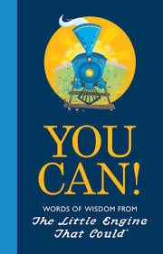 You Can! Words of Wisdom From The Little Engine That Could