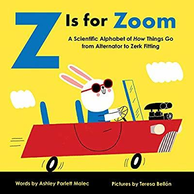 Z Is for Zoom: A Scientific Alphabet of How Things Go, from Alternator to Zerk Fitting