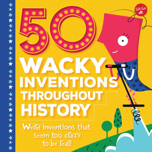 50 Wacky Inventions Throughout History book