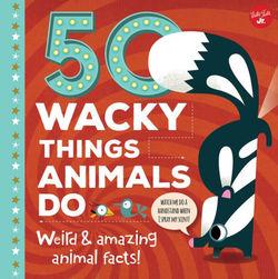 50 Wacky Things Animals Do book