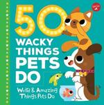 50 Wacky Things Pets Do book