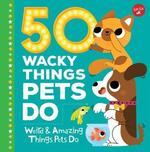 50 Wacky Things Pets Do book