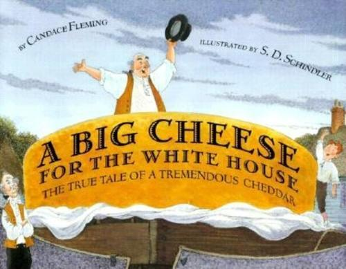 A Big Cheese for the White House: The True Tale of a Tremendous Cheddar book
