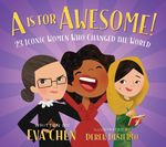 A Is for Awesome!: 23 Iconic Women Who Changed the World book