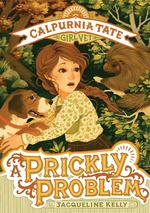 A Prickly Problem: Calpurnia Tate, Girl Vet book