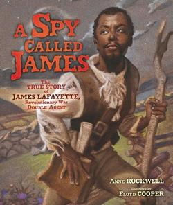 A Spy Called James: The True Story of James Lafayette, Revolutionary War Double Agent book