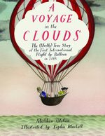 A Voyage in the Clouds: The (Mostly) True Story of the First International Flight by Balloon in 1785 book