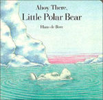 Ahoy There, Little Polar Bear (Board Book) book
