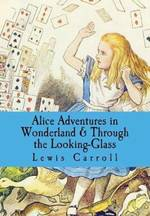 Alice Adventures in Wonderland and Through the Looking-Glass book