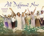 All Different Now: Juneteenth, the First Day of Freedom book