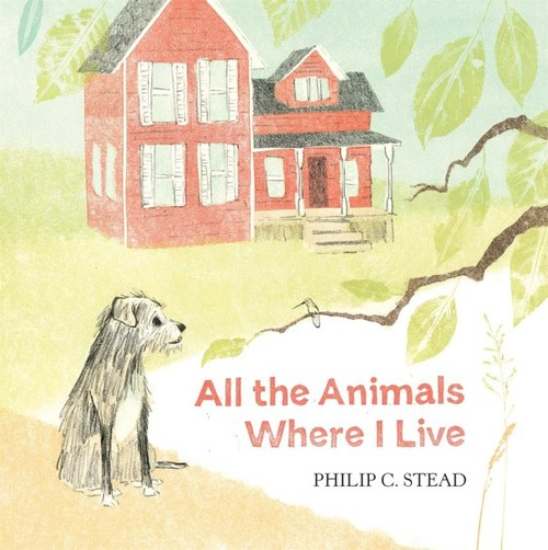 All The Animals Where I Live By Philip C Stead Where do you live?, she asked me. bookroo