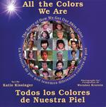 All the Colors We Are: Todos Los Colores de Nuestra Piel/The Story of How We Get Our Skin Color book