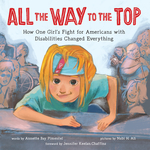All the Way to the Top: How One Girl's Fight for Americans with Disabilities Changed Everything book