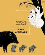 Amazing Facts about Baby Animals: An Illustrated Compendium book