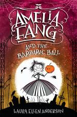 Amelia Fang and the Barbaric Ball book