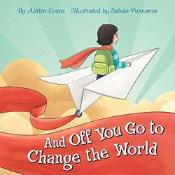 And Off You Go to Change the World book