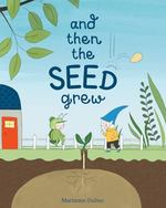 And Then the Seed Grew book