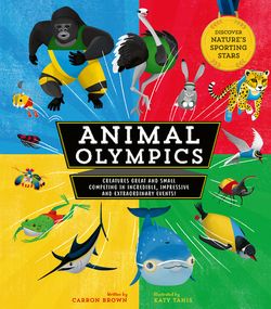 Animal Olympics: Creatures Great and Small Competing in Incredible, Impressive, and Extraordinary Events! book