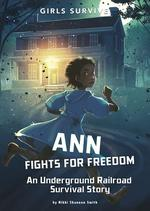 Ann Fights for Freedom: An Underground Railroad Survival Story book