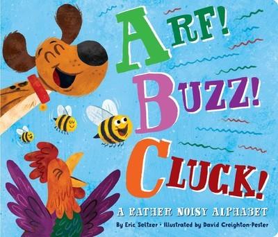 Arf! Buzz! Cluck! A Rather Noisy Alphabet book
