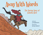 Away with Words: The Daring Story Of Isabella Bird book