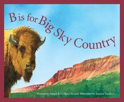 B Is for Big Sky Country: A Montana Alphabet book