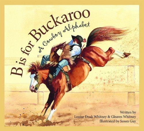 B is for Buckaroo: A Cowboy Alphabet book