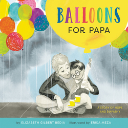 Balloons for Papa: A Story of Hope and Empathy book