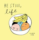 Be Still, Life book