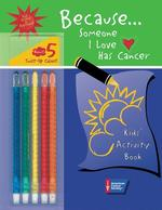 Because . . . Someone I Love Has Cancer: Kids' Activity Book [With 5 Twist-Up Color Crayons] book