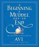 Beginning, a Muddle, and an End: The Right Way to Write Writing book